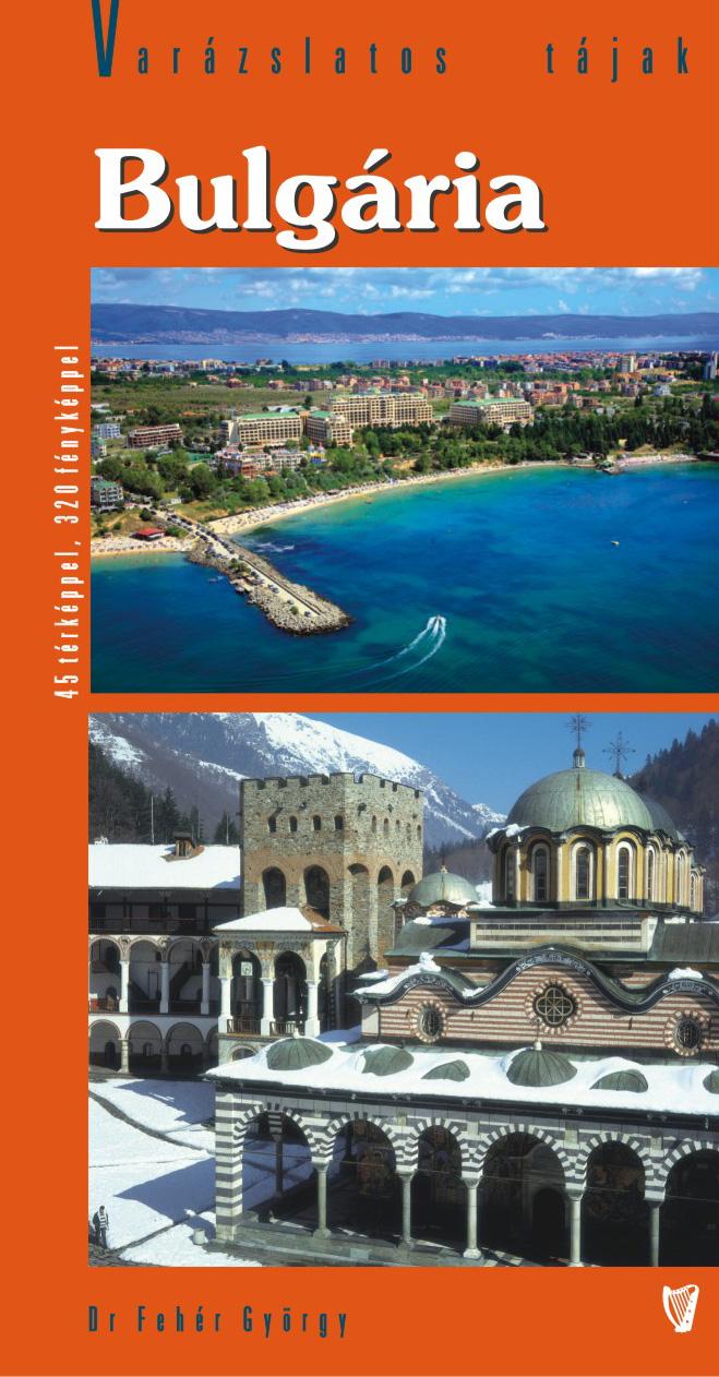 Varázslatos tájak sorozat: Bulgária útikönyv 3. kiadás térképekkel, fényképekkel (2012)