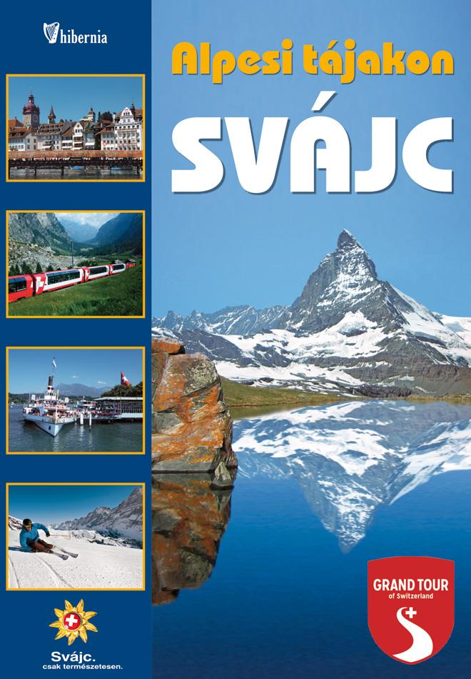 Svájc - Alpesi tájakon útikönyv 35 térképpel, 700 fényképpe (2016)