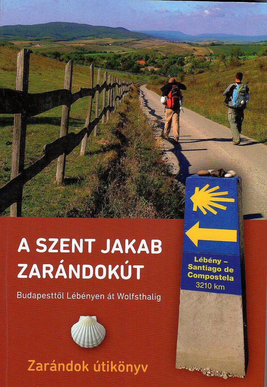 Zarándok útikönyv térképekkel: Budapesttől Lébényen át Wolfsthalig