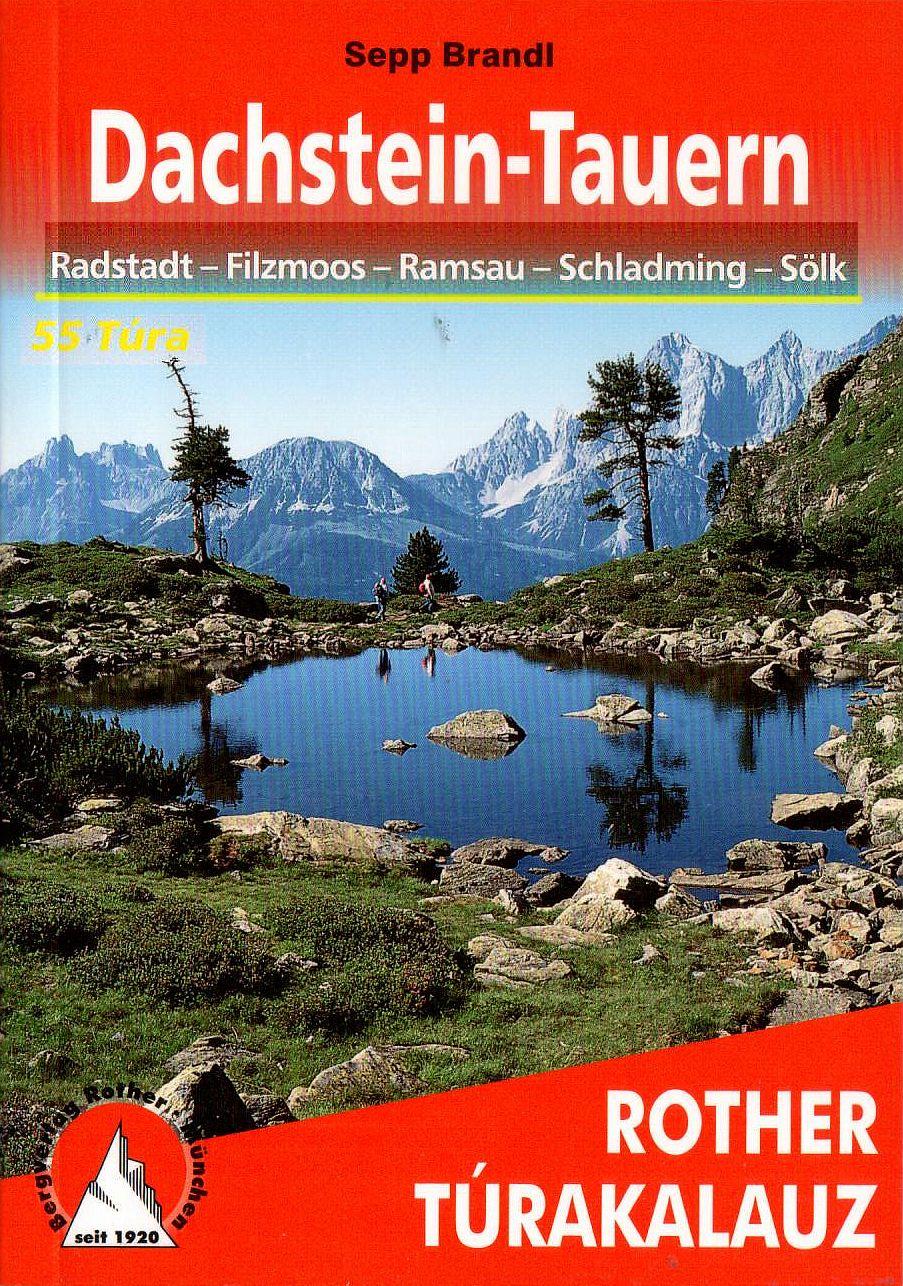 Rother magyar nyelvű térképes túrakalauz: Dachstein-Tauern (55 túra)